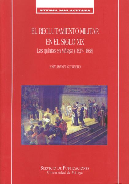 EL RECLUTAMIENTO MILITAR EN EL SIGLO XIX. LAS QUINTAS EN MÁLAGA (1837-
