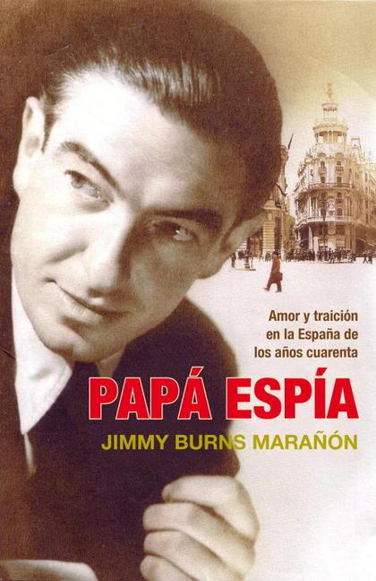 PAPÁ ESPÍA : AMOR Y TRAICIÓN EN LA ESPAÑA DE LOS AÑOS CUARENTA