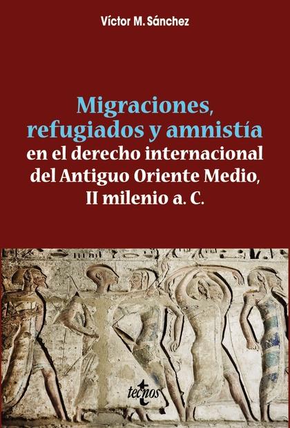 MIGRACIONES, REFUGIADOS Y AMNISTIA  EN EL DERECHO INTERNACIONAL  DEL ANTIGUO ORI