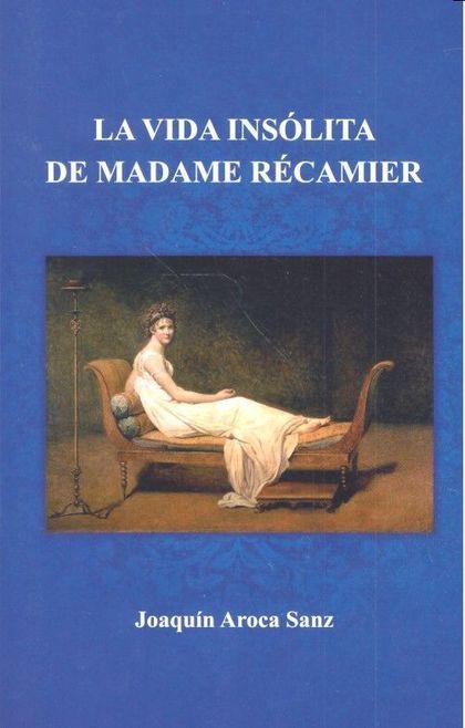 VIDA INSOLITA DE MADAME RECAMIER,LA