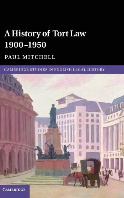 A HISTORY OF TORT LAW 1900-1950