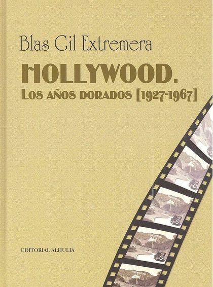 HOLLYWOOD. LOS AÑOS DORADOS [1927-1967].