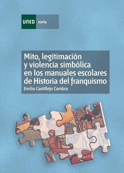 MITO, LEGITIMACIÓN Y VIOLENCIA SIMBÓLICA EN LOS MANUALES ESCOLARES DE HISTORIA DEL FRANQUISMO.