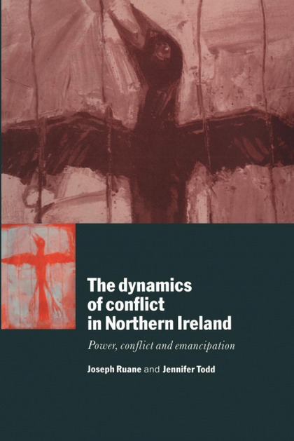 THE DYNAMICS OF CONFLICT IN NORTHERN IRELAND. POWER, CONFLICT AND EMANCIPATION