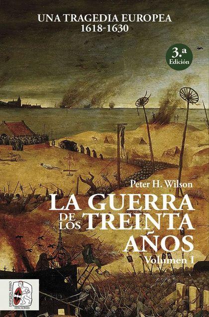 LA GUERRA DE LOS TREINTA AÑOS I. UNA TRAGEDIA EUROPEA (1618-1630)