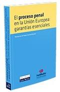 EL PROCESO PENAL EN LA UNIÓN EUROPEA : GARANTÍAS ESENCIALES