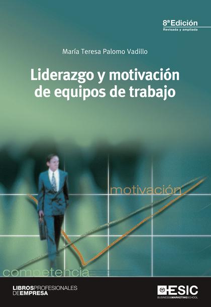 LIDERAZGO Y MOTIVACIÓN DE EQUIPOS DE TRABAJO.