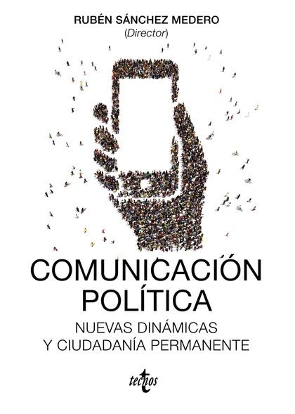 COMUNICACIÓN POLÍTICA. NUEVAS DINÁMICAS Y CIUDADANÍA PERMANENTE
