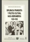 DIPLOMACIA FRANQUISTA Y POLÍTICA CULTURAL HACIA IBEROAMÉRICA, 1939-1953