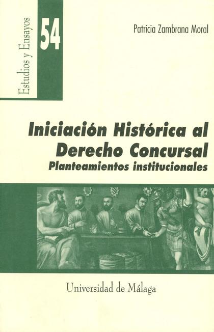 INICIACIÓN HISTÓRICA AL DERECHO CONCURSAL: PLANTEAMIENTOS INSTITUCIONA