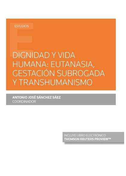 DIGNIDAD Y VIDA HUMANA: EUTANASIA, GESTACIÓN SUBROGADA Y TRANSHUMANISMO (PAPEL +