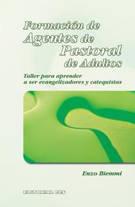 FORMACIÓN DE AGENTES DE PASTORAL DE ADULTOS : TALLER PARA APRENDER A SER EVANGELIZADORES Y CATE