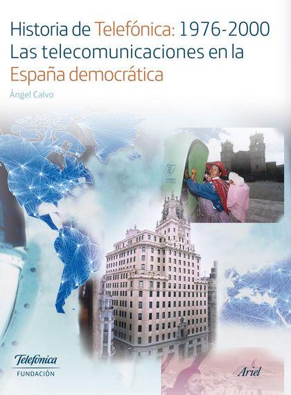 HISTORIA DE TELEFÓNICA:1976-2000. LAS TELECOMUNICACIONES EN LA ESPAÑA DEMOCRÁTIC.