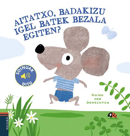 AITATXO BADAKIZU IGEL BATEK BEZALA EGITEN.