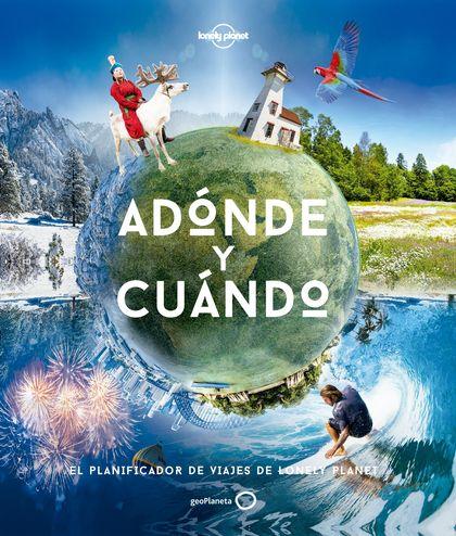 ADÓNDE Y CUÁNDO. EL PLANIFICADOR DE VIAJES DE LONELY PLANET