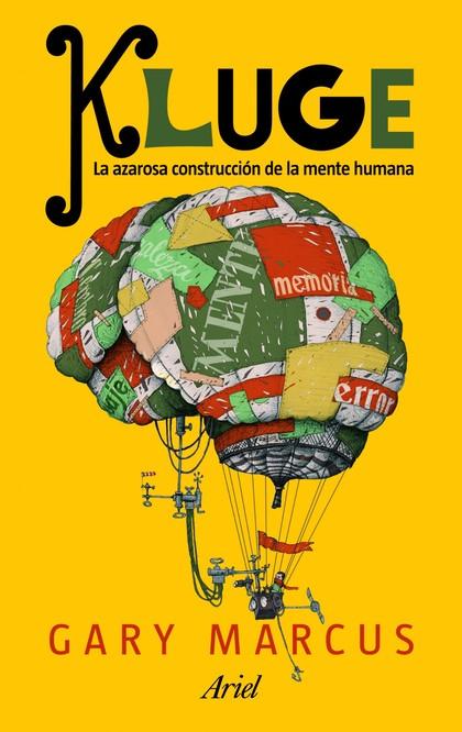 KLUGE. LA AZAROSA CONSTRUCCIÓN DE LA MENTE HUMANA.