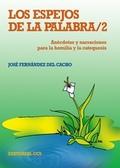 LOS ESPEJOS DE LA PALABRA 2 : ANÉCDOTAS Y NARRACIONES PARA LA HOMILÍA Y LA CATEQUESIS