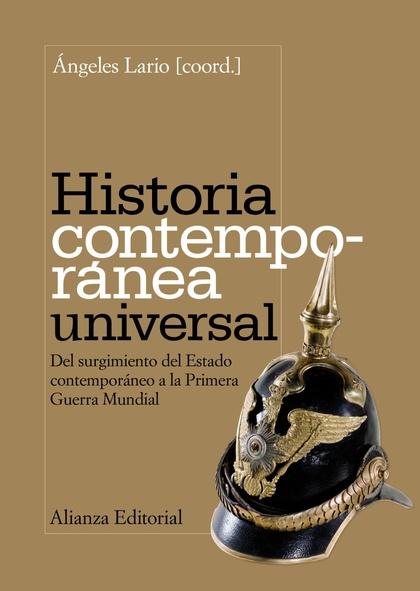 HISTORIA CONTEMPORÁNEA UNIVERSAL : DEL SURGIMIENTO DEL ESTADO CONTEMPORÁNEO A LA PRIMERA GUERRA