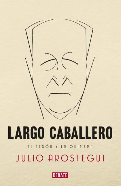 LARGO CABALLERO. EL TESÓN Y LA QUIMERA