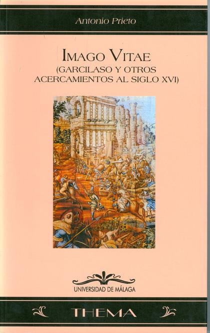IMAGO VITAE: GARCILASO Y OTROS ACERCAMIENTOS AL SIGLO XVI