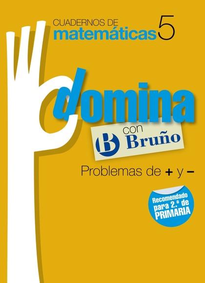 CUADERNOS DOMINA, MATEMÁTICAS, PROBLEMAS DE + Y -, 2 EDUCACIÓN PRIMARIA. CUADERNO 5