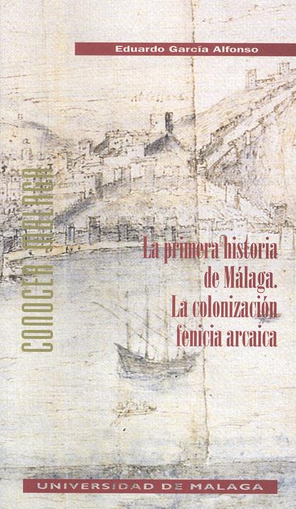 LA PRIMERA HISTORIA DE MÁLAGA: LA COLONIZACIÓN FENICIA ARCAICA