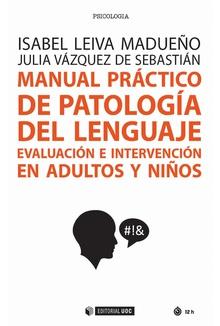 MANUAL PRÁCTICO DE PATOLOGÍA DEL LENGUAJE EVALUACIÓN E INTERVENCIÓN EN ADULTOS Y NIÑOS