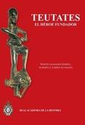 TEUTATES : EL HÉROE FUNDADOR Y EL CULTO HEROICO AL ANTEPASADO EN HISPANIA Y EN LA KELTIKÉ