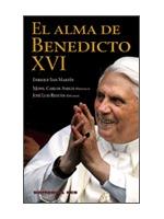 EL ALMA DE BENEDICTO XVI : PENSAMIENTOS Y REFLEXIONES DE UN HUMILDE TRABAJADOR DE LA VIÑA DEL S