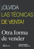 ÍOLVIDA LAS TÉCNICAS DE VENTA!: OTRA FORMA DE VENDER
