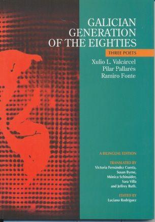 GALICIAN GENERATION OF THE EIGHTIES : THREE POETS, XULIO L., VALCÁRCEL, PILAR PALLARÉS Y RAMIRO