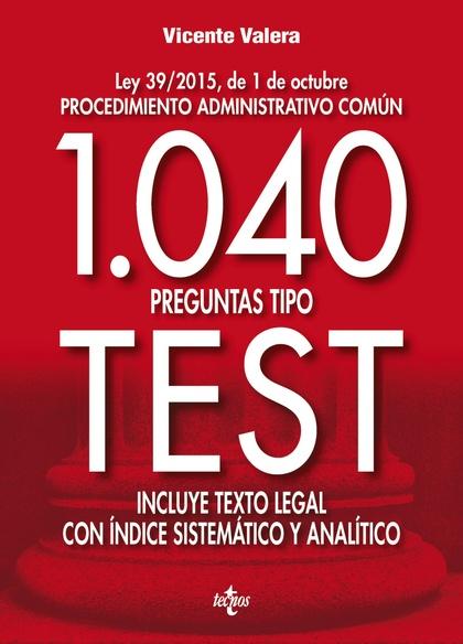1040 PREGUNTAS TIPO TEST       LEY 39/2015, DE