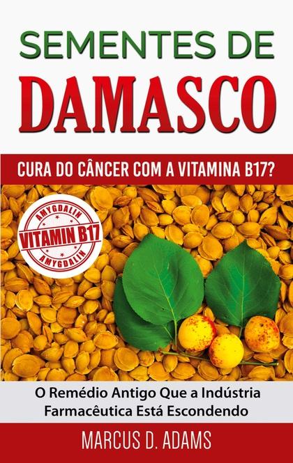 SEMENTES DE DAMASCO - CURA DO CÂNCER COM A VITAMINA B17?. O REMÉDIO ANTIGO QUE A INDÚSTRIA FARM