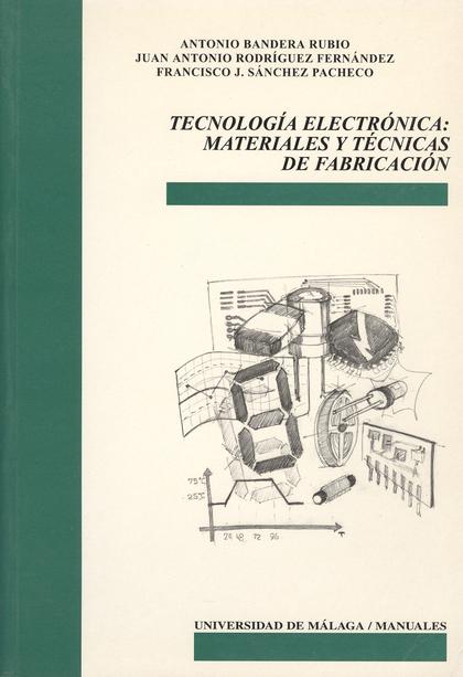 TECNOLOGÍA ELECTRÓNICA: MATERIALES Y TÉCNICAS DE FABRICACIÓN