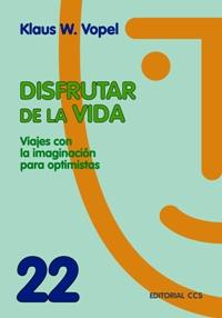 DISFRUTAR DE LA VIDA: VIAJES CON LA IMAGINACIÓN PARA OPTIMISTAS
