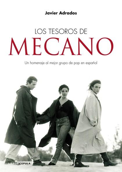 LOS TESOROS DE MECANO : UN HOMENAJE AL MEJOR GRUPO DE POP ESPAÑOL DE TODOS LOS TIEMPOS