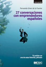 27 CONVERSACIONES CON EMPRENDEDORES ESPAÑOLES : TÚ PODRÍAS SER UNA DE ESTAS HISTORIAS, PIÉNSALO