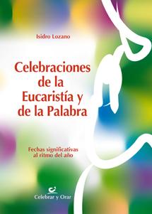 CELEBRACIONES DE LA EUCARISTÍA Y DE LA PALABRA : FECHAS SIGNIFICATIVAS AL RITMO DEL AÑO