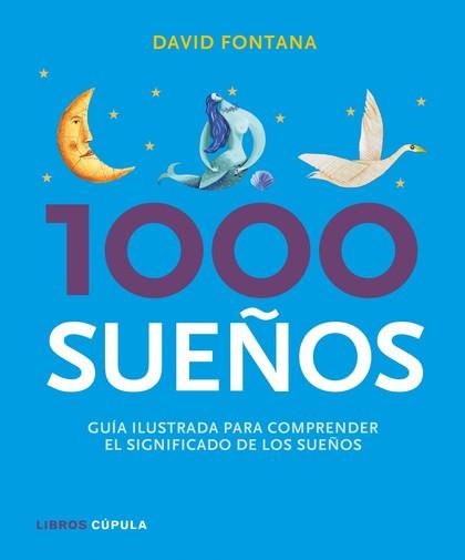 1000 SUEÑOS : GUÍA ILUSTRADA PARA COMPRENDER SU SIGNIFICADO