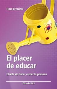 EL PLACER DE EDUCAR: EL ARTE DE HACER CRECER LA PERSONA