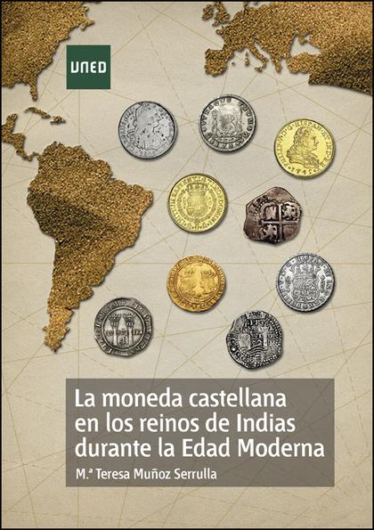 LA MONEDA CASTELLANA EN LOS REINOS DE INDIAS DURANTE LA EDAD MODERNA.