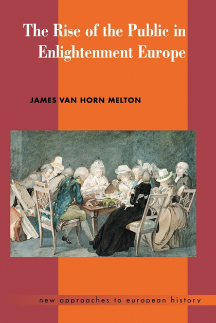 THE RISE OF THE PUBLIC IN ENLIGHTENMENT EUROPE.
