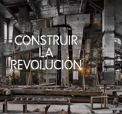CONSTRUIR LA REVOLUCIÓN : ARTE Y ARQUITECTURA EN RUSIA, 1915-1935