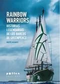 RAINBOW WARRIORS : HISTORIAS LEGENDARIAS DE LOS BARCOS DE GREENPEACE