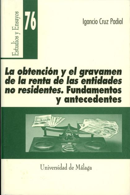 LA OBTENCIÓN Y EL GRAVAMEN DE LA RENTA DE LAS ENTIDADES NO RESIDENTES: FUNDAMENTOS Y ANTECEDENT