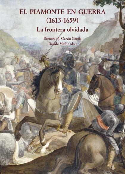 EL PIAMONTE EN GUERRA  (1613-1659). LA FRONTERA OLVIDADA