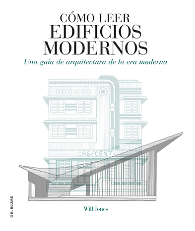 CÓMO LEER EDIFICIOS MODERNOS : UNA GUÍA DE ARQUITECTURA DE LA ERA MODERNA