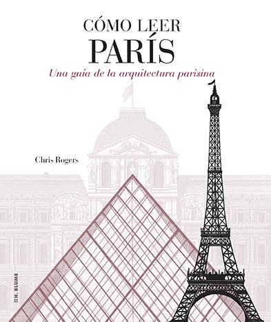 CÓMO LEER PARÍS : UNA GUÍA DE LA ARQUITECTURA PARISINA