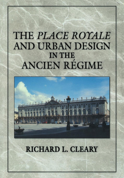THE PLACE ROYALE AND URBAN DESIGN IN THE ANCIEN R GIME
