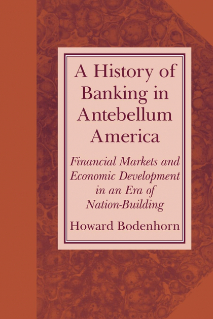 A HISTORY OF BANKING IN ANTEBELLUM AMERICA. FINANCIAL MARKETS AND ECONOMIC DEVELOPMENT IN AN ER